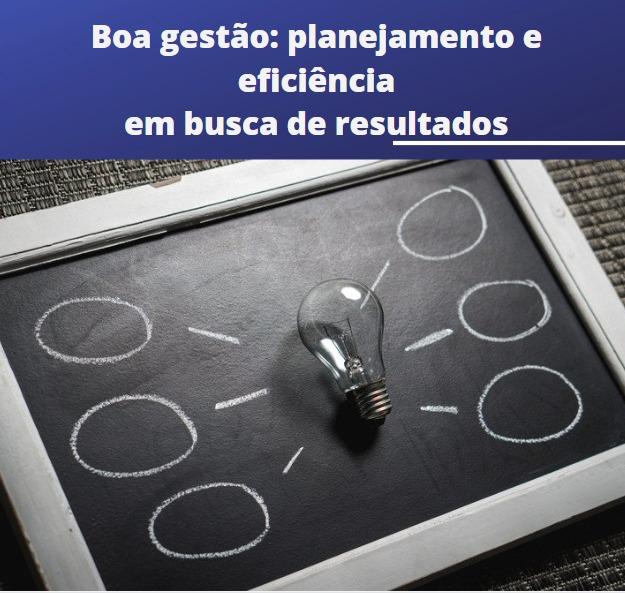 Boa gestão: Planejamento e eficiência em busca de resultados.